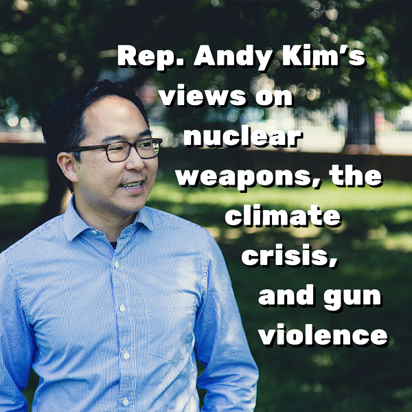 Rep Andy Kim's views on nuclear weapons, the climate crisis, and gun violence