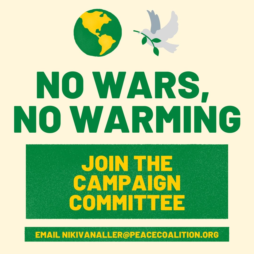 email nikivanaller@peacecoalition.org to join the No Wars, No Warming campaign committee!