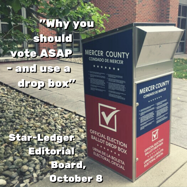 """Why you should vote ASAP - and use a drop box"" -- Star-Ledger Editorial Board, October 8"